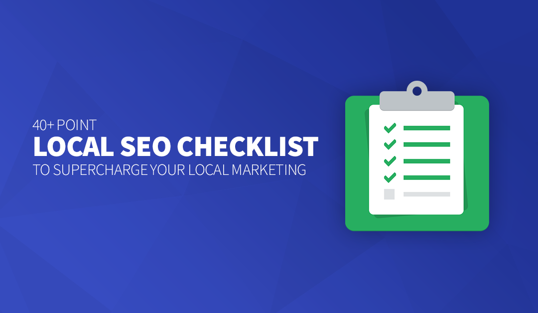 40+ Point Local SEO Checklist to Supercharge Your Local Marketing