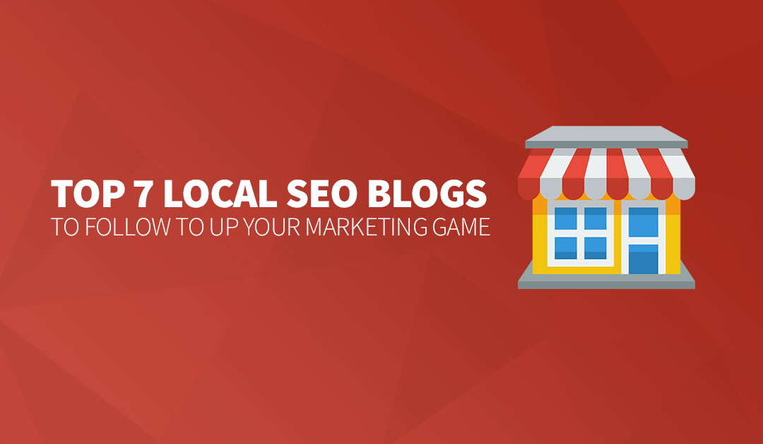 Top 7 Local SEO Blogs to Follow to Up Your Marketing Game