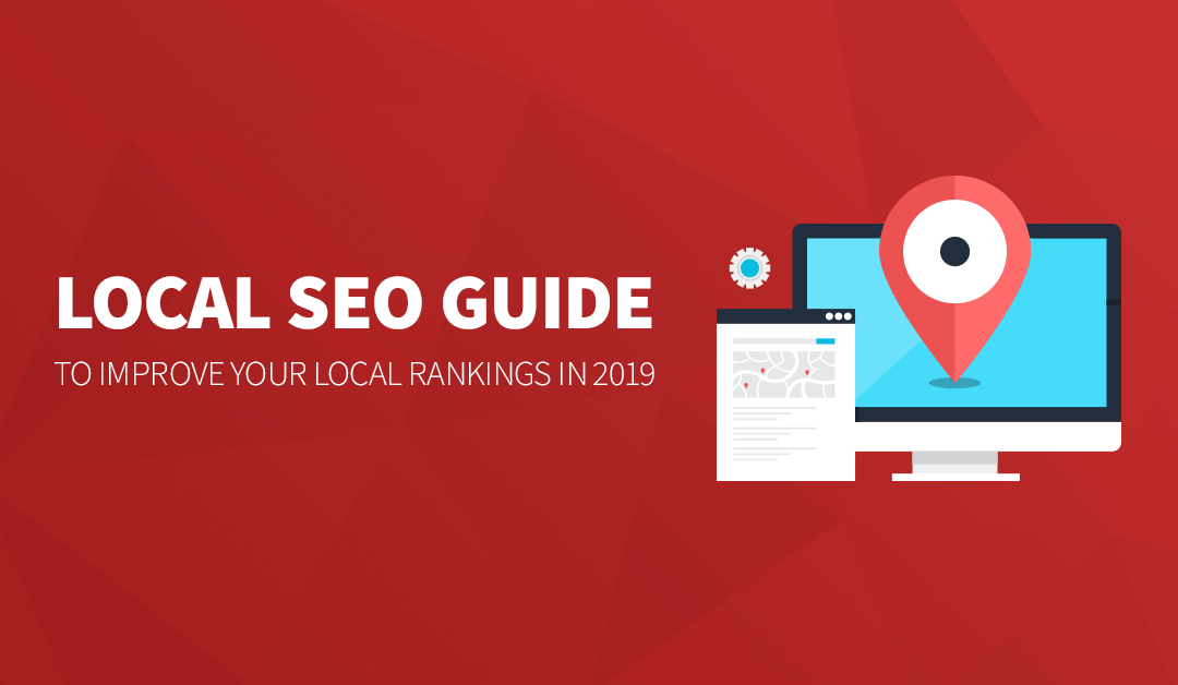 A Simple (But Comprehensive) Local SEO Guide to Improve Your Local Rankings in 2019