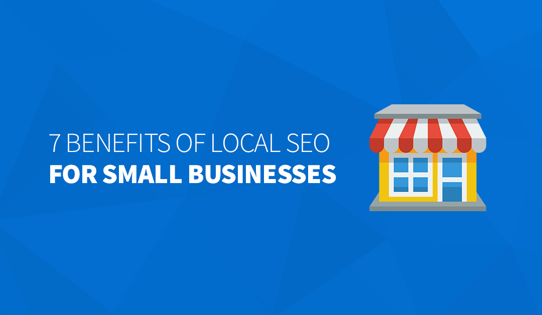 7 Benefits of Local SEO for Small Businesses