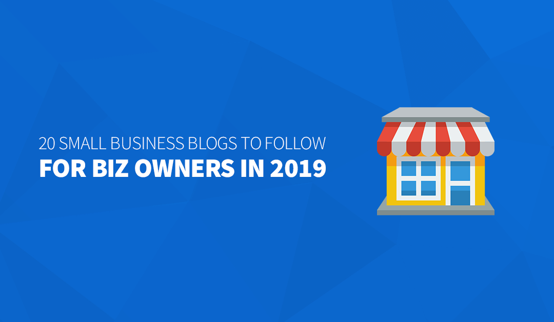 20 Small Business Blogs to Follow for Biz Owners in 2019