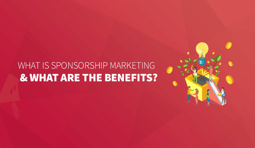 What is Sponsorship Marketing & What Are the Benefits? (+ Examples)
